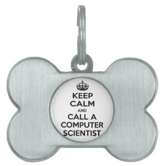 Keep Calm and Call a Computer Scientist Pet Tags