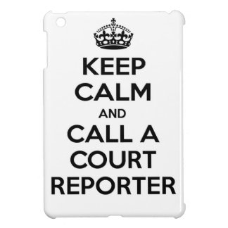Keep Calm and Call a Court Reporter Cover For The iPad Mini
