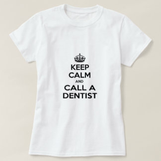 Keep Calm and Call a Dentist T-Shirt