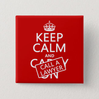 Keep Calm and Call A Lawyer (in any color) Button