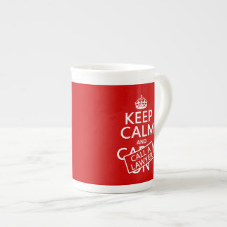Keep Calm and Call A Lawyer (in any color) Tea Cup