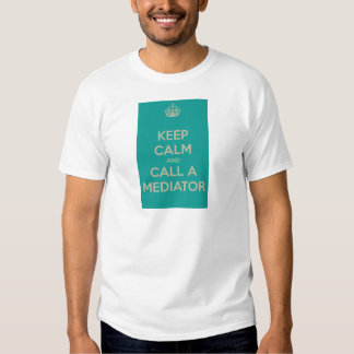 Keep Calm and Call a Mediator T-shirt