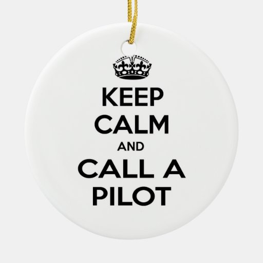 Keep Calm and Call a Pilot Ornaments