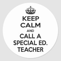 Keep Calm and Call a Special Ed. Teacher Classic Round Sticker