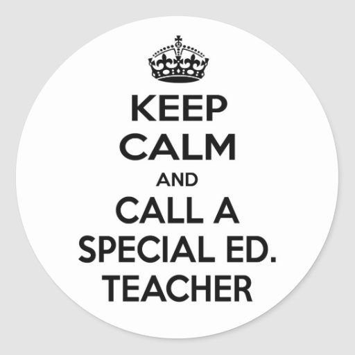 Keep Calm and Call a Special Ed. Teacher Round Stickers