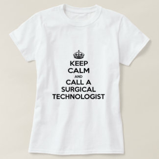 Keep Calm and Call a Surgical Technologist T-Shirt