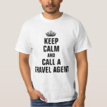 Keep calm and call a travel agent t-shirt