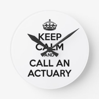 Keep Calm and Call an Actuary Round Clock