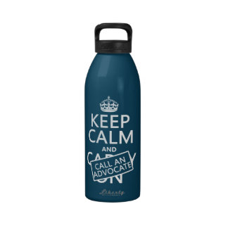 Keep Calm and Call An Advocate in any color Reusable Water Bottle