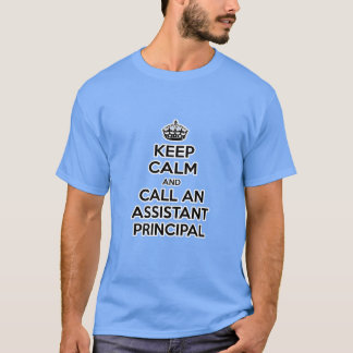 Keep Calm and Call an Assistant Principal T-Shirt