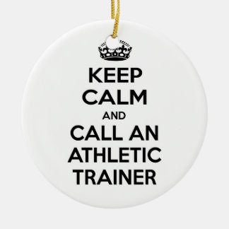 Keep Calm and Call an Athletic Trainer Ceramic Ornament