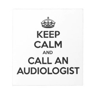 Keep Calm and Call an Audiologist Memo Notepads