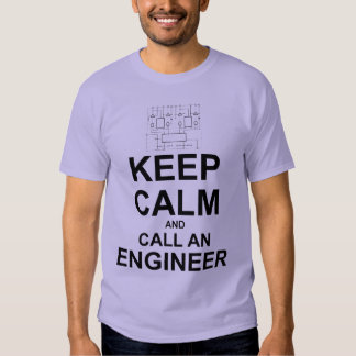 Keep Calm and Call an Engineer Tee Shirt