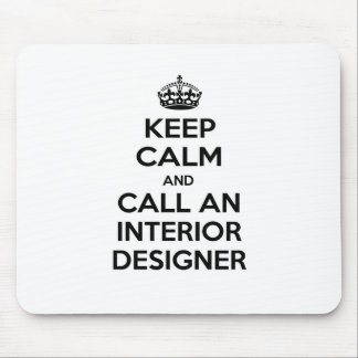 Keep Calm And Call An Interior Designer Mouse Pad