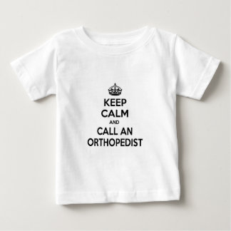 Keep Calm and Call an Orthopedist Baby T-Shirt
