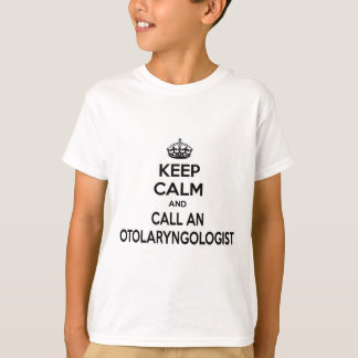 Keep Calm and Call an Otolaryngologist T-Shirt