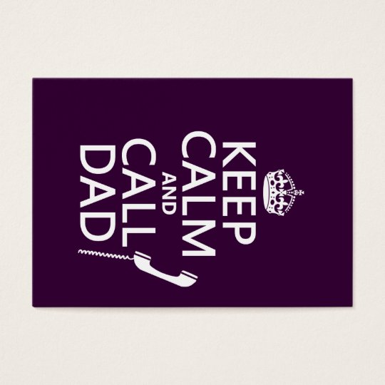 Keep Calm and Call Dad  - all colors Business Card