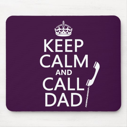 Keep Calm and Call Dad  - all colors Mouse Pad