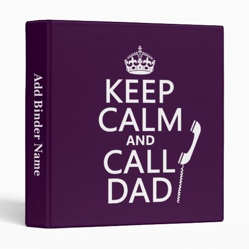 Keep Calm and Call Dad  - all colors Vinyl Binders
