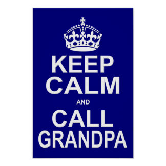 Keep Calm and Call Grandpa Poster