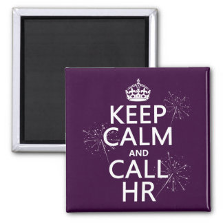 Keep Calm and Call HR (any color) Magnet