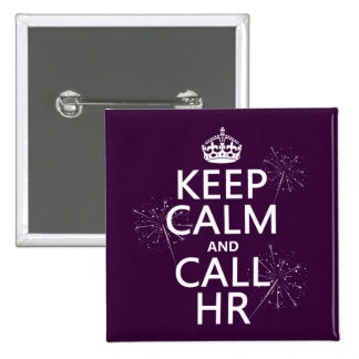 Keep Calm and Call HR (any color) Pinback Button
