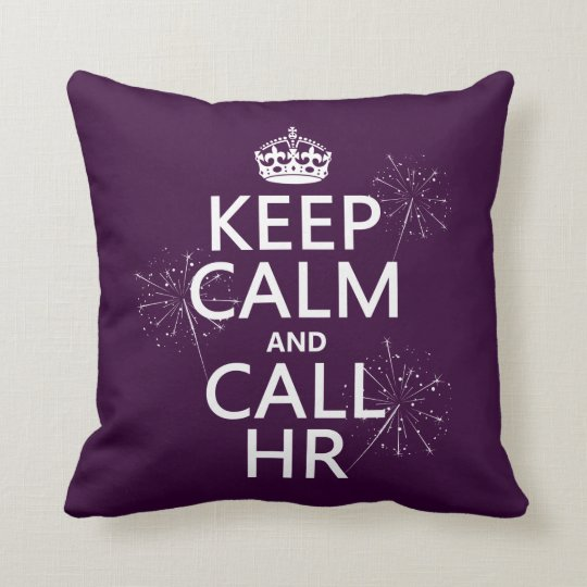 Keep Calm and Call HR (any color) Throw Pillow