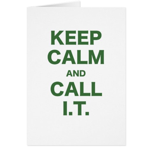 Keep Calm and Call Information Technology Greeting Card