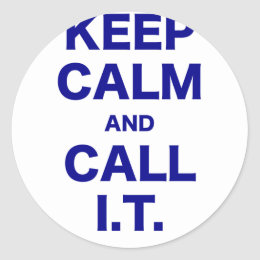 Keep Calm and Call Information Technology Classic Round Sticker
