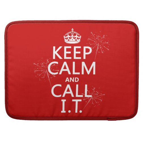 Keep Calm and Call IT (any color) Sleeve For MacBook Pro