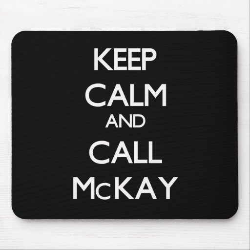 Keep Calm and Call McKay Mousepads