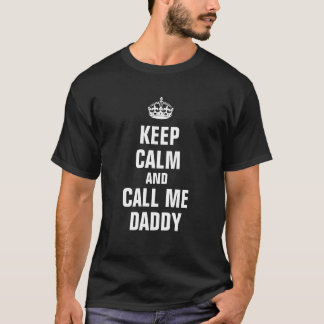 Keep calm and call me daddy T-Shirt