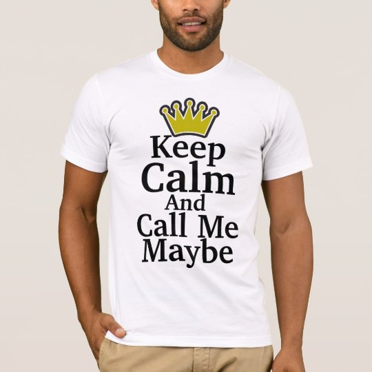 Keep Calm And Call Me Maybe T-shirts & Shirts