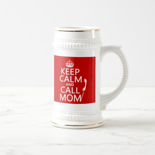 Keep Calm and Call Mom - all colours 18 Oz Beer Stein