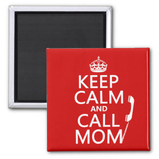 Keep Calm and Call Mom - all colours 2 Inch Square Magnet