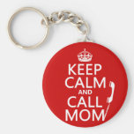 Keep Calm and Call Mom - all colours Key Chain