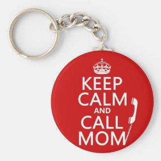 Keep Calm and Call Mom - all colours Keychain