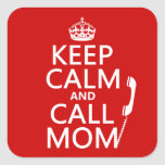 Keep Calm and Call Mom - all colours Square Sticker