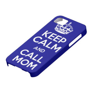 KEEP CALM AND CALL MOM iPhone 5 CASES