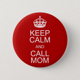 Keep Calm and Call Mom Pinback Button