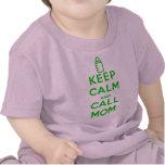 Keep calm and CALL MOM Tshirts