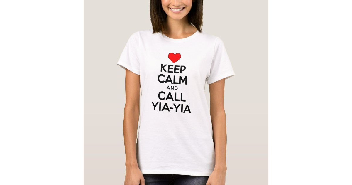 Keep Calm And Call Yia Yia Greek Grandmother T Shirt Zazzle Com