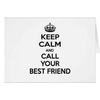 Keep Calm and Call Your Best Friend Greeting Card