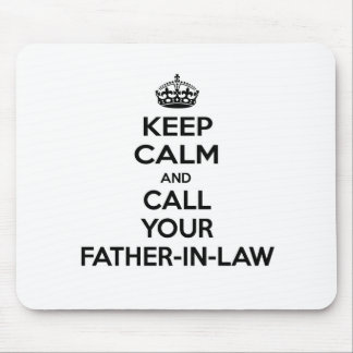 Keep Calm and Call Your Father-In-Law Mouse Pad