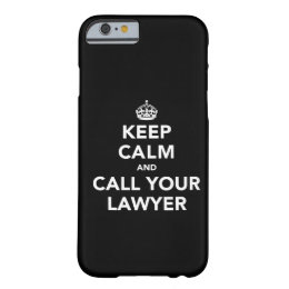 Keep Calm and Call Your Lawyer Barely There iPhone 6 Case