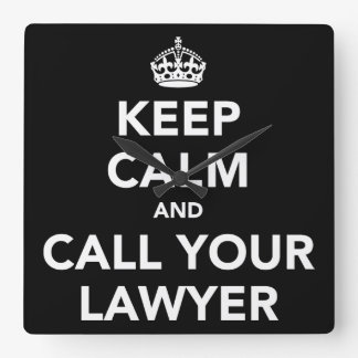 Keep Calm and Call Your Lawyer Square Wallclocks