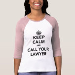 Keep Calm And Call Your Lawyer T-Shirt