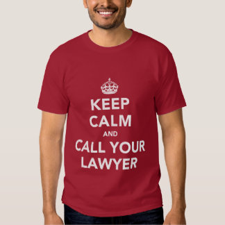 Keep Calm and Call Your Lawyer T Shirt