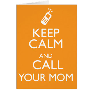 KEEP CALM AND CALL YOUR MOM CARD