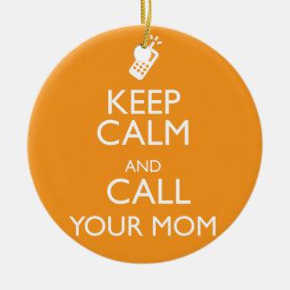 KEEP CALM AND CALL YOUR MOM CERAMIC ORNAMENT